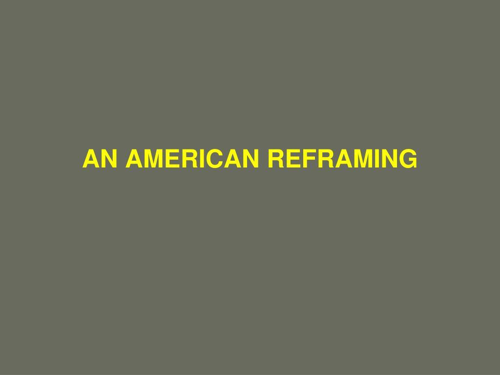 AN AMERICAN REFRAMING