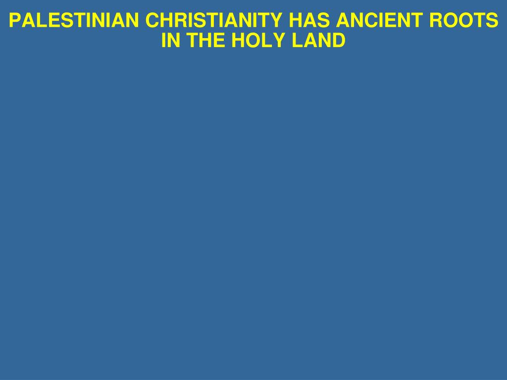 PALESTINIAN CHRISTIANITY HAS ANCIENT ROOTS