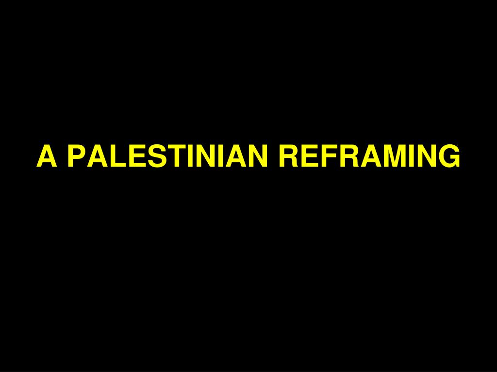 A PALESTINIAN REFRAMING