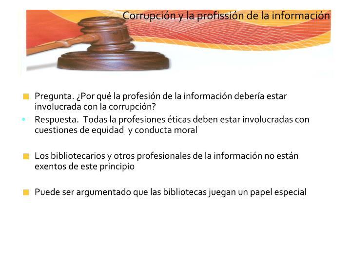 Pregunta. ¿Por qué la profesión de la información debería estar involucrada con la corrupción?