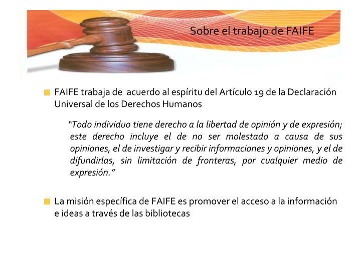 FAIFE trabaja de  acuerdo al espíritu del Artículo 19 de la Declaración Universal de los Derechos Humanos