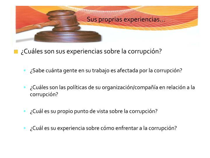 ¿Cuáles son sus experiencias sobre la corrupción?