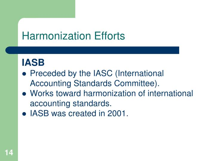 the inevitability of international accounting harmonization Another potential benefit from the harmonization of international accounting standards would be the reduced costs associated with multi-national corporations who must reconcile their.