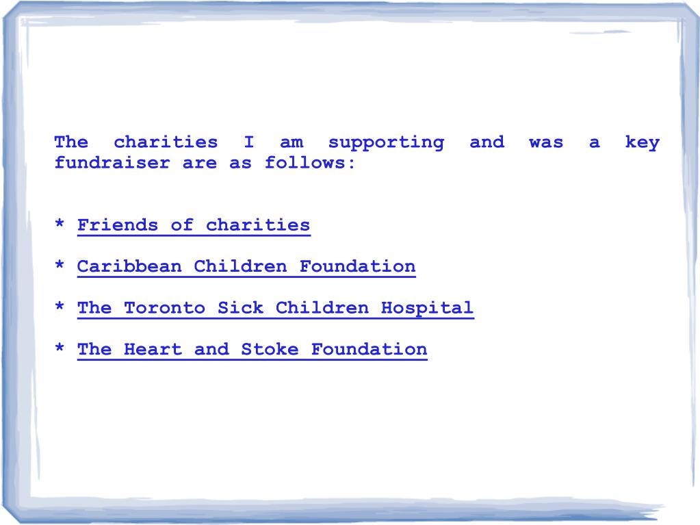 The charities I am supporting and was a key fundraiser are as follows:
