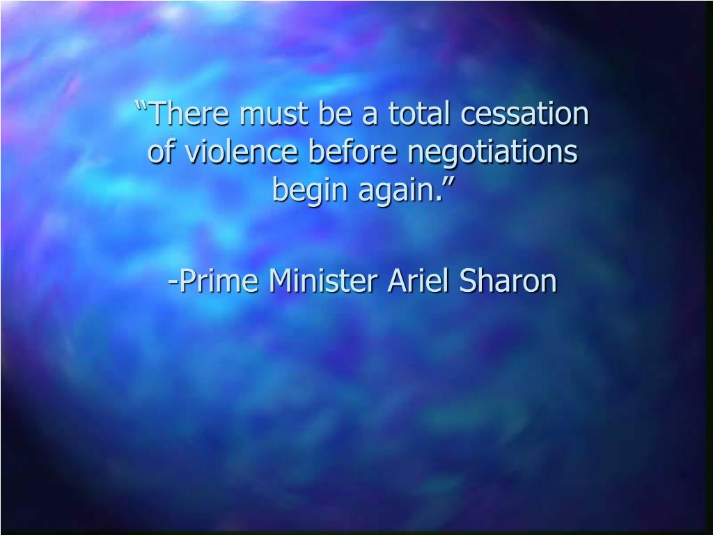"""There must be a total cessation of violence before negotiations begin again."""