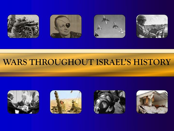 WARS THROUGHOUT ISRAEL'S HISTORY