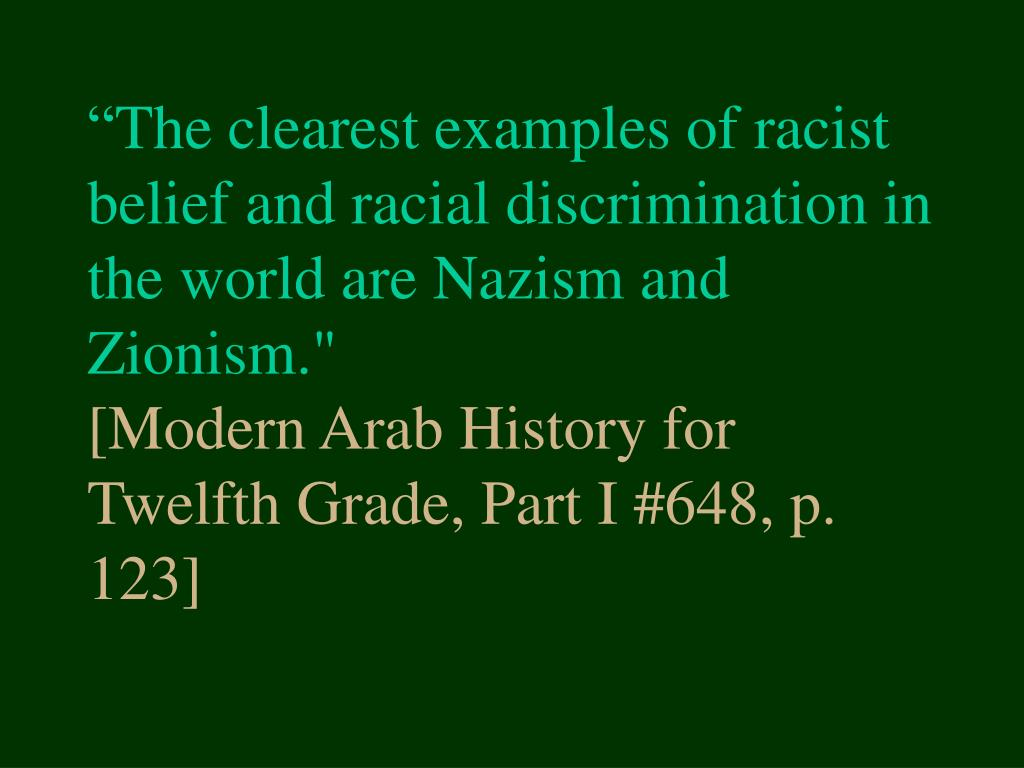 """The clearest examples of racist belief and racial discrimination in the world are Nazism and Zionism."""