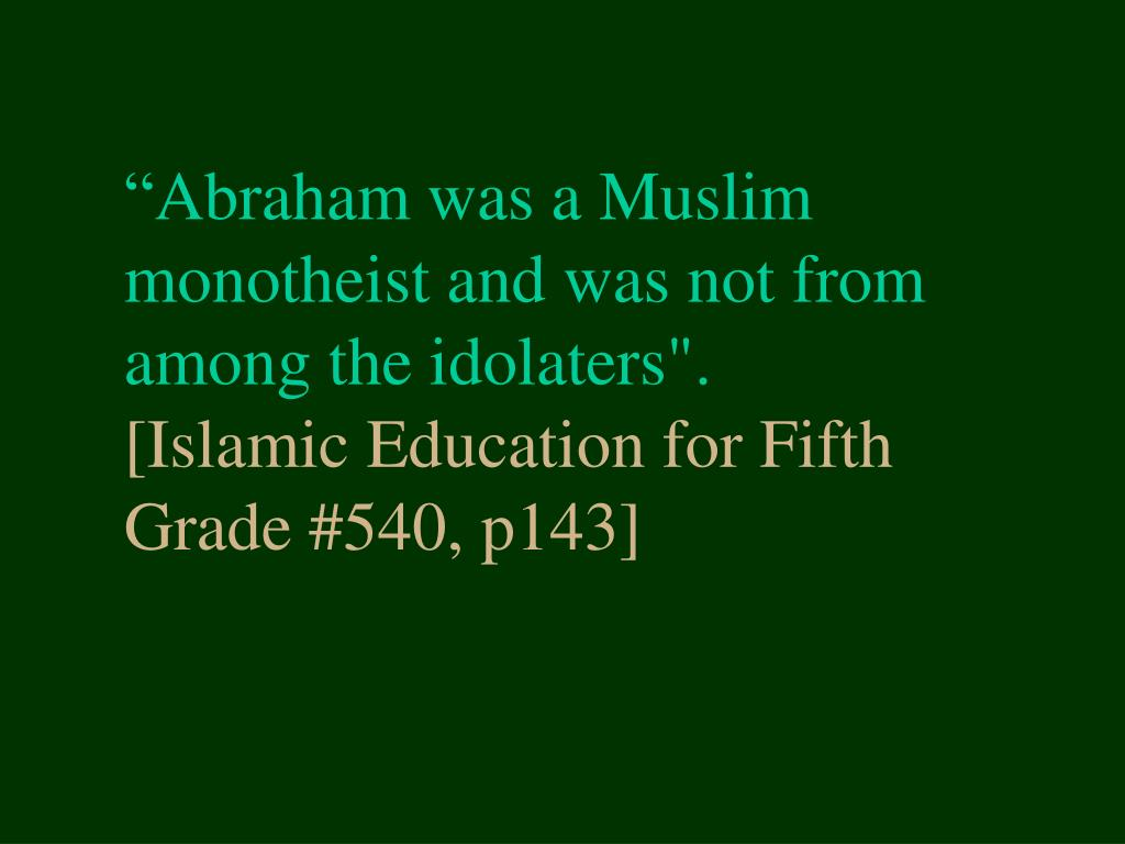 """Abraham was a Muslim monotheist and was not from among the idolaters""."
