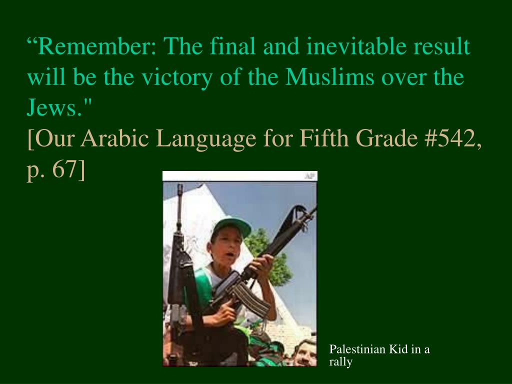 """Remember: The final and inevitable result will be the victory of the Muslims over the Jews."""
