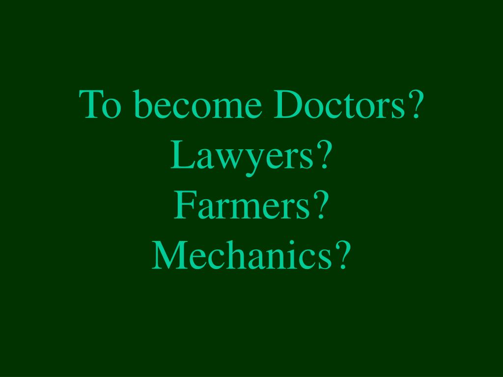 To become Doctors?