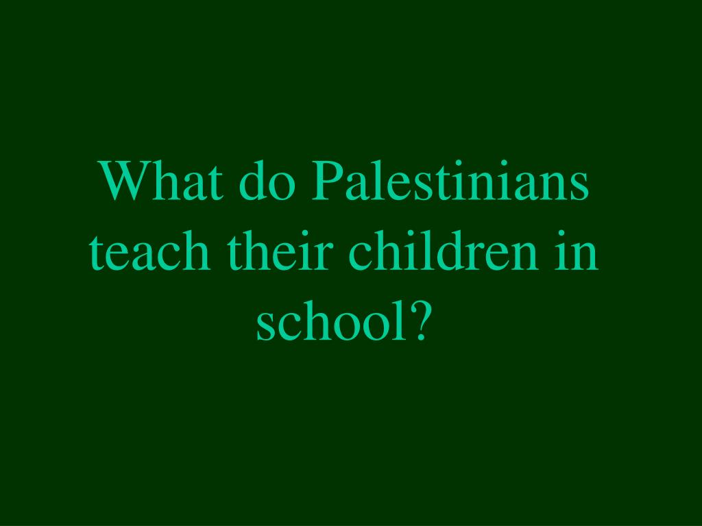 What do Palestinians teach their children in school?