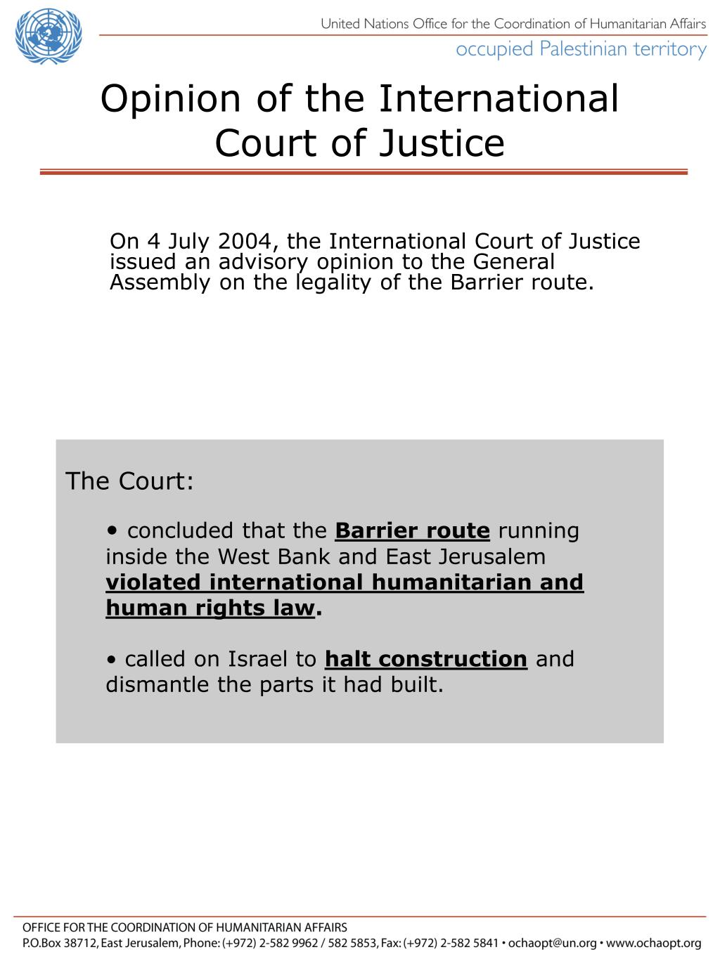 On 4 July 2004, the International Court of Justice issued an advisory opinion to the General Assembly on the legality of the Barrier route.