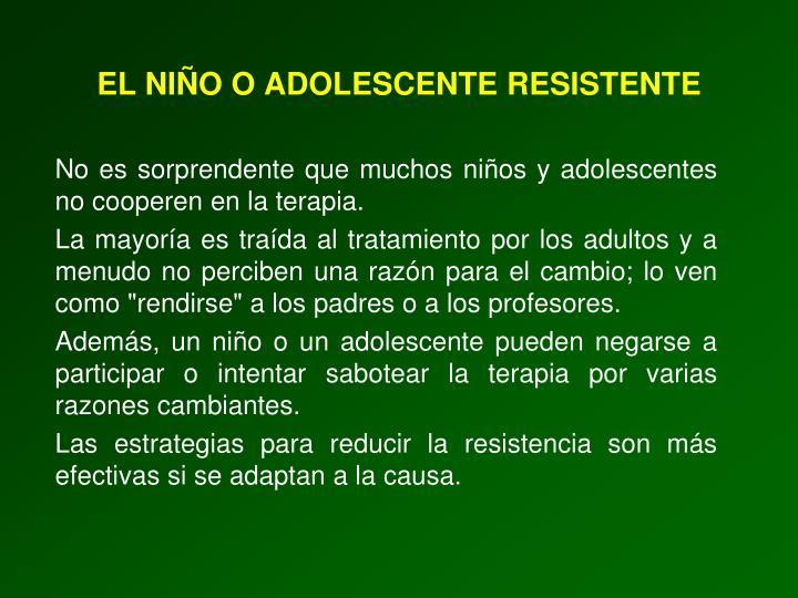 EL NIÑO O ADOLESCENTE RESISTENTE