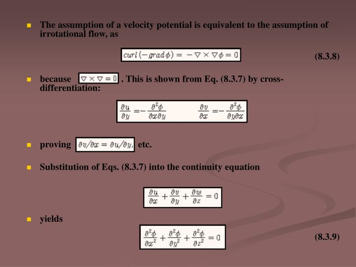 The assumption of a velocity potential is equivalent to the assumption of irrotational flow, as
