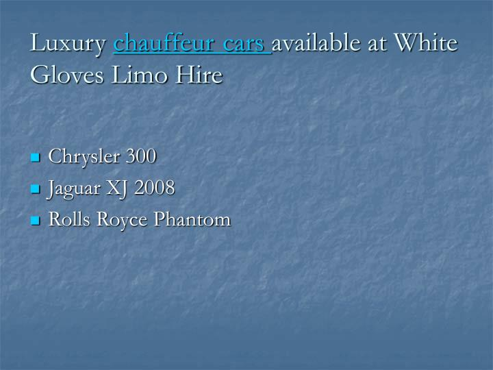 Luxury chauffeur cars available at white gloves limo hire