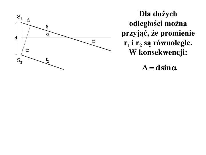 Dla dużych odległości można przyjąć, że promienie r