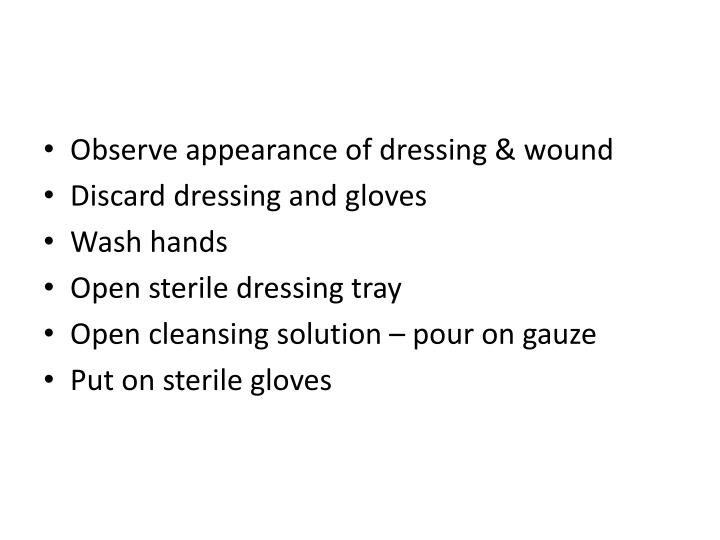 Observe appearance of dressing & wound