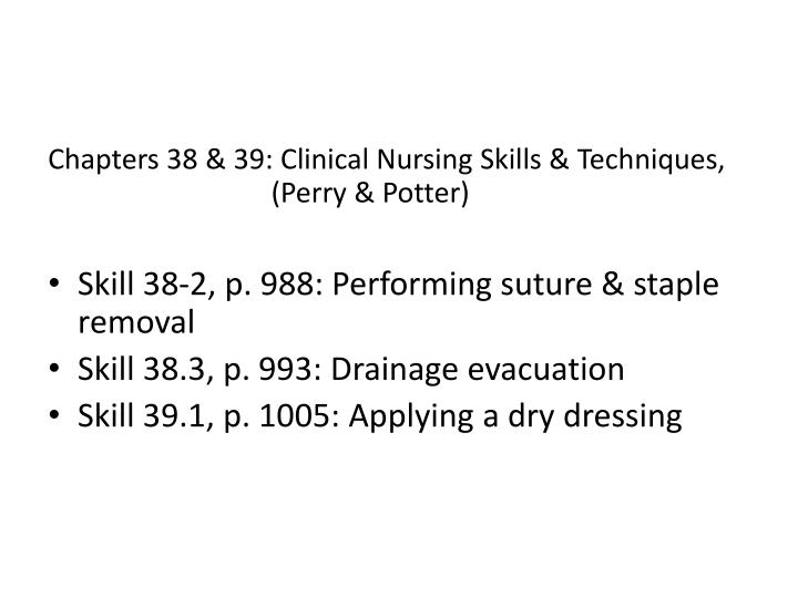 Chapters 38 & 39: Clinical Nursing Skills & Techniques, 		         (Perry & Potter)