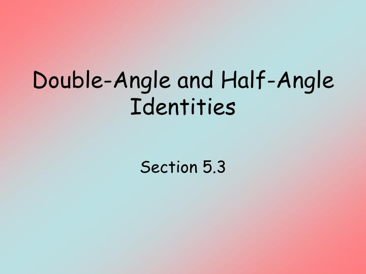 Double angle and half angle identities