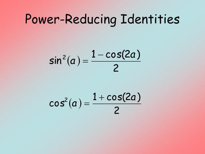 Power-Reducing Identities