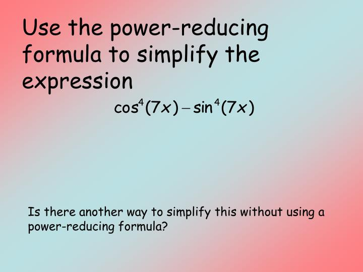 Use the power-reducing formula to simplify the expression