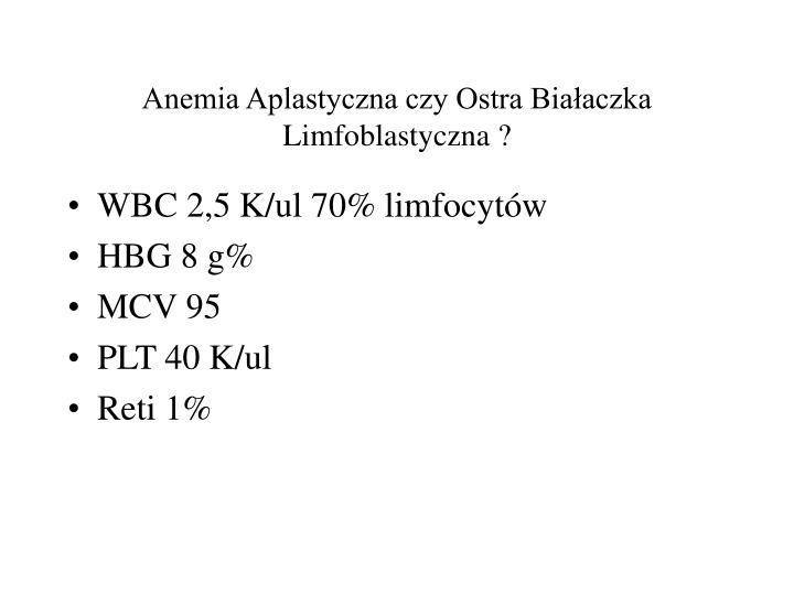 Anemia Aplastyczna czy Ostra Białaczka Limfoblastyczna ?