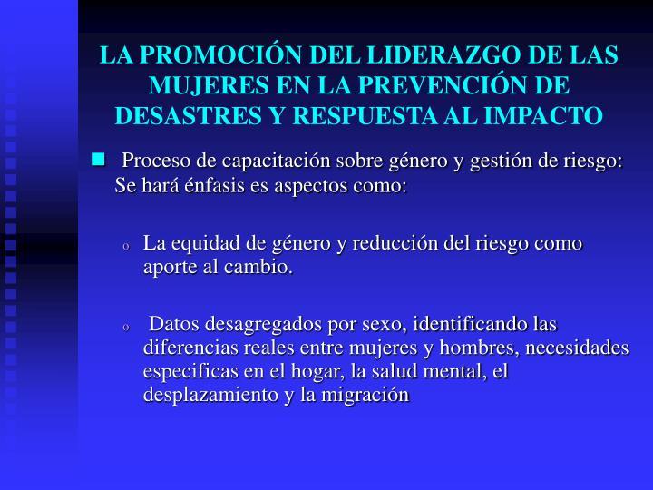 LA PROMOCIÓN DEL LIDERAZGO DE LAS MUJERES EN LA PREVENCIÓN DE DESASTRES Y RESPUESTA AL IMPACTO