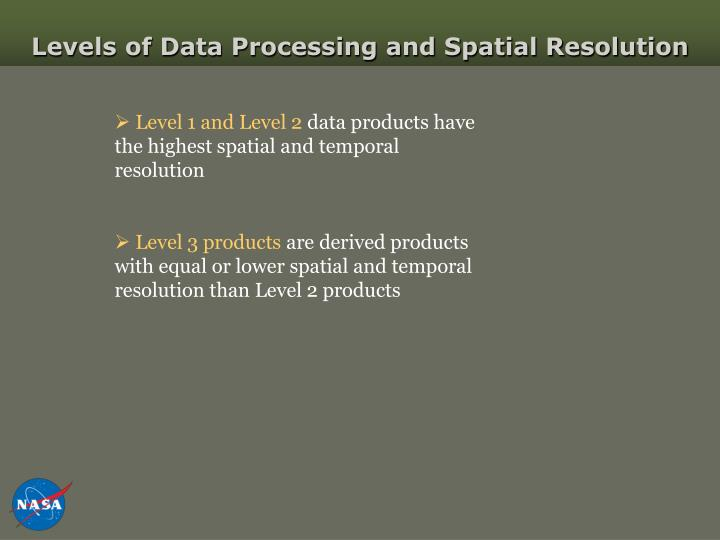 Levels of Data Processing and Spatial Resolution