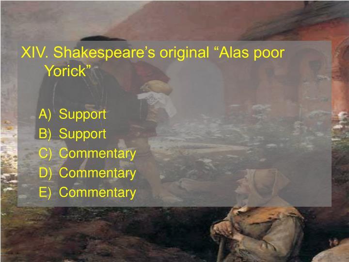 "XIV. Shakespeare's original ""Alas poor Yorick"""