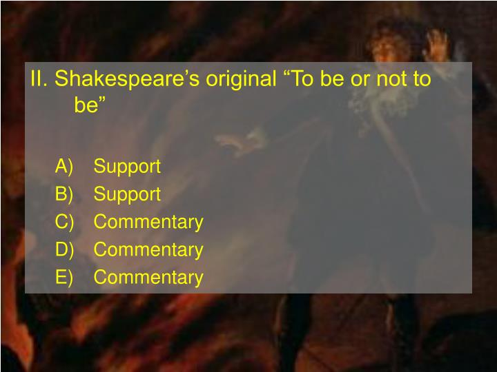 II. Shakespeares original To be or not to be