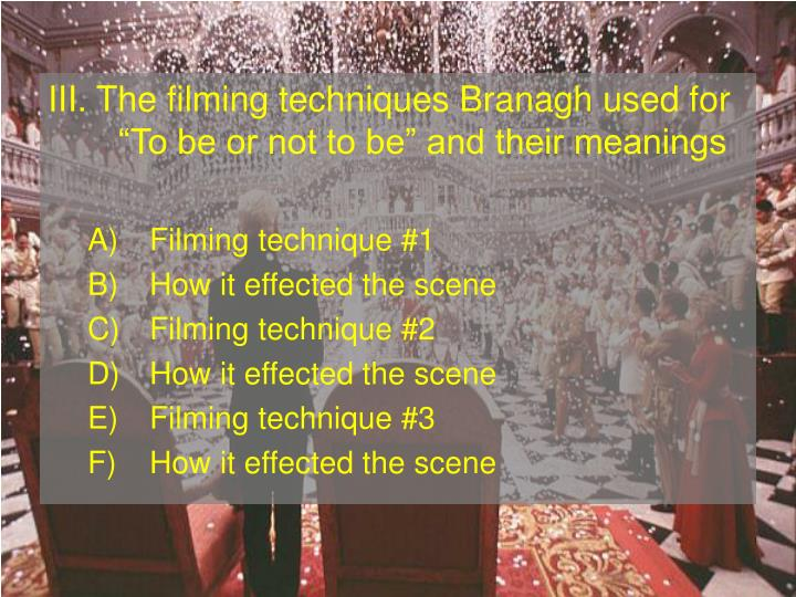 III. The filming techniques Branagh used for To be or not to be and their meanings