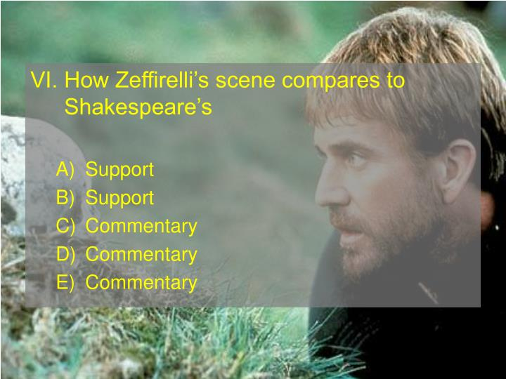 VI. How Zeffirellis scene compares to Shakespeares