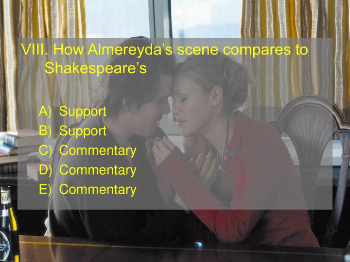 VIII. How Almereydas scene compares to Shakespeares