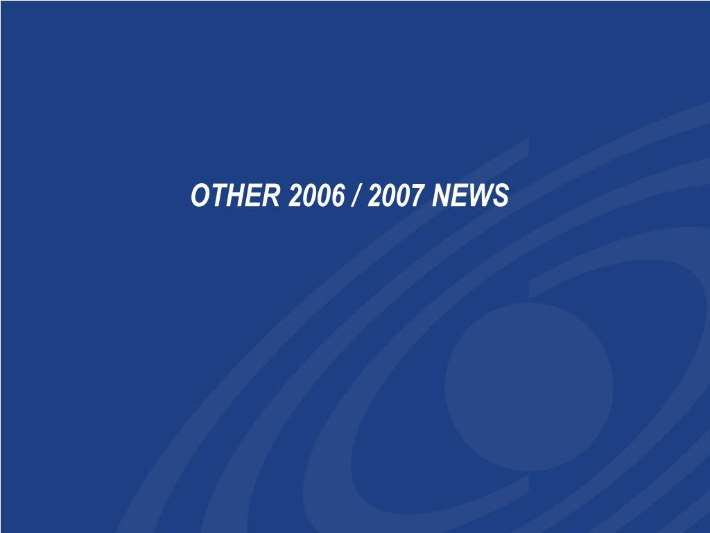 OTHER 2006 / 2007 NEWS
