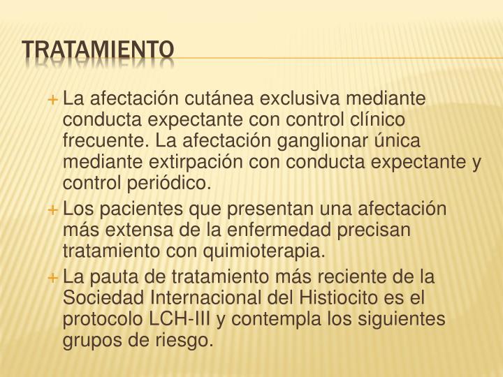 La afectación cutánea exclusiva mediante conducta expectante con control clínico frecuente. La