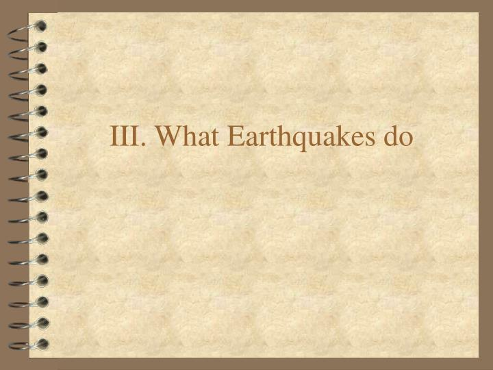 III. What Earthquakes do