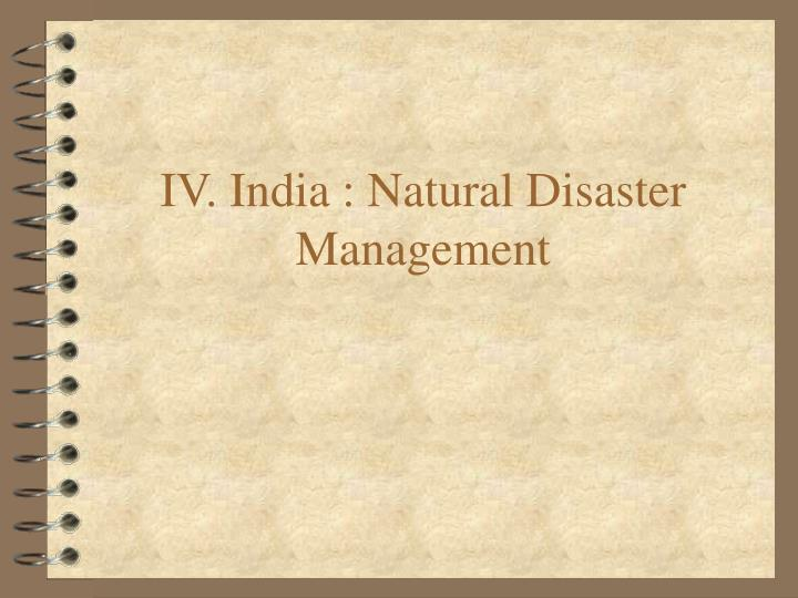 IV. India : Natural Disaster Management