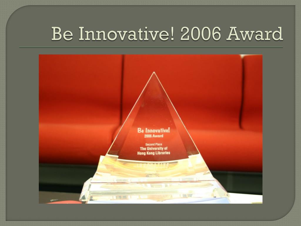 Be Innovative! 2006 Award