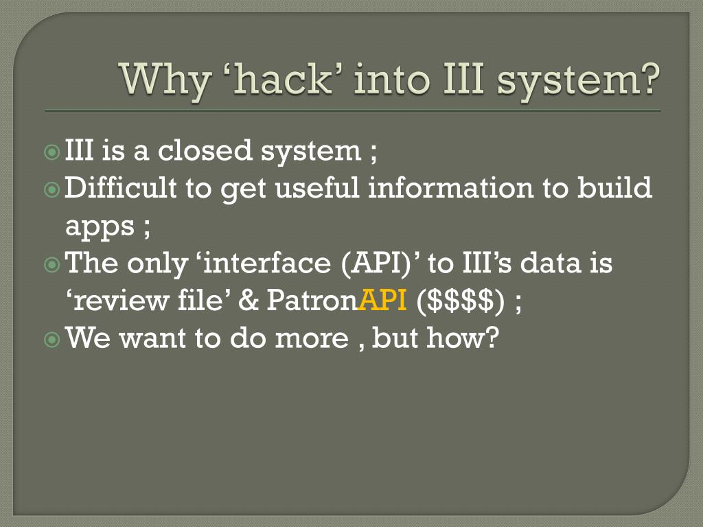 Why 'hack' into III system?