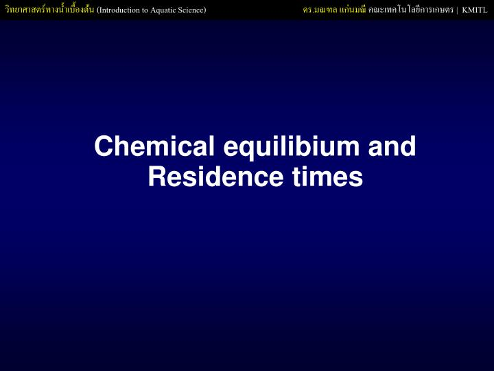 Chemical equilibium and Residence times