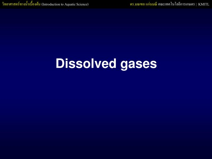 Dissolved gases