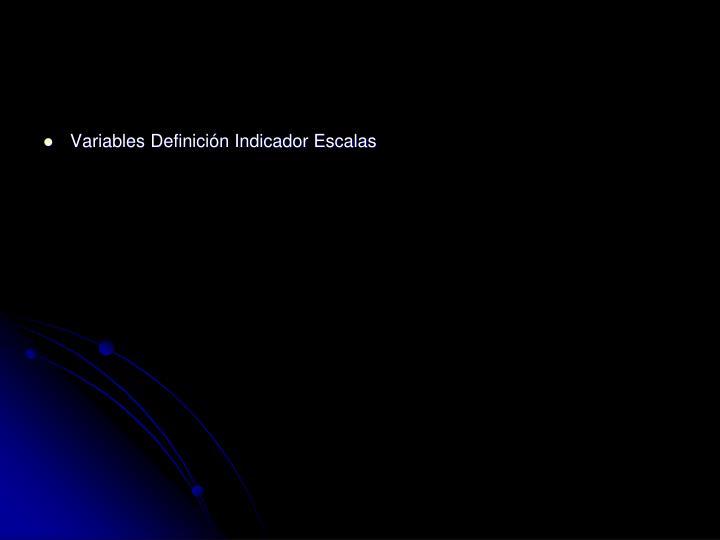 Variables Definición Indicador Escalas