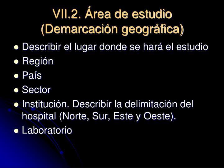 VII.2. Área de estudio (Demarcación geográfica)
