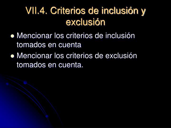 VII.4. Criterios de inclusión y exclusión