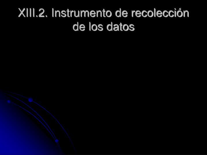 XIII.2. Instrumento de recolección de los datos