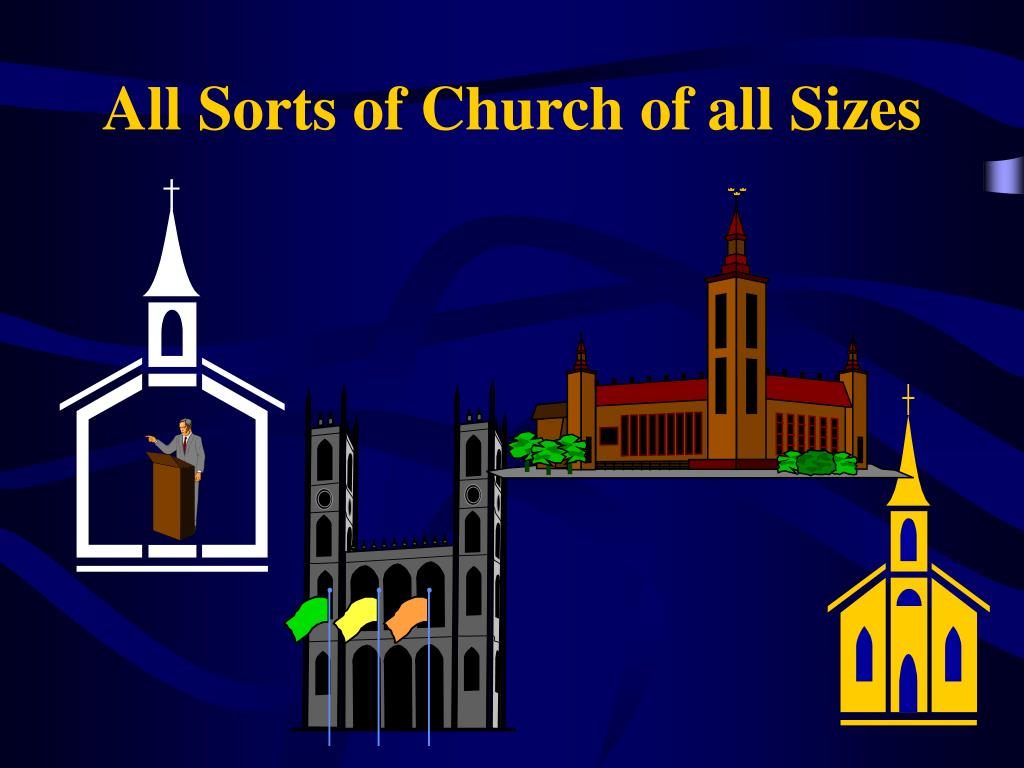 All Sorts of Church of all Sizes