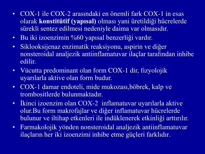 COX-1 ile COX-2 arasındaki en önemli fark COX-1 in esas olarak
