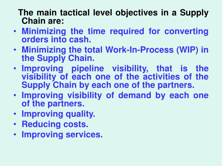 The main tactical level objectives in a Supply Chain are: