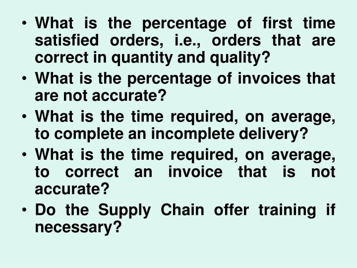 What is the percentage of first time satisfied orders, i.e., orders that are correct in quantity and quality?