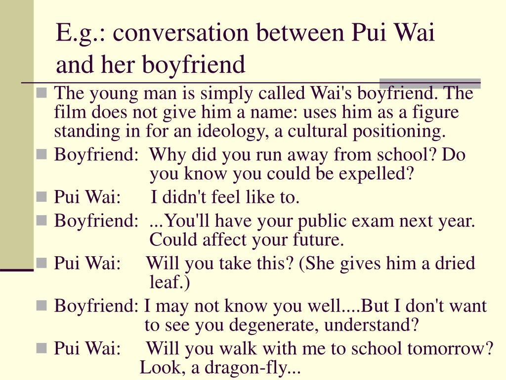 E.g.: conversation between Pui Wai and her boyfriend